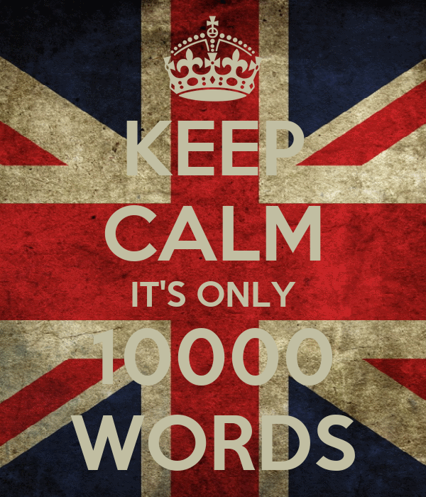 KEEP CALM IT'S ONLY 10000 WORDS