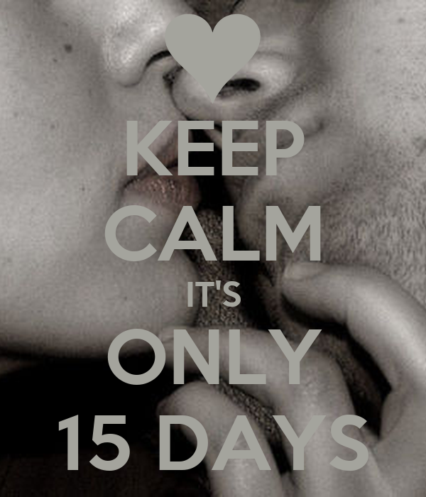 KEEP CALM IT'S ONLY 15 DAYS