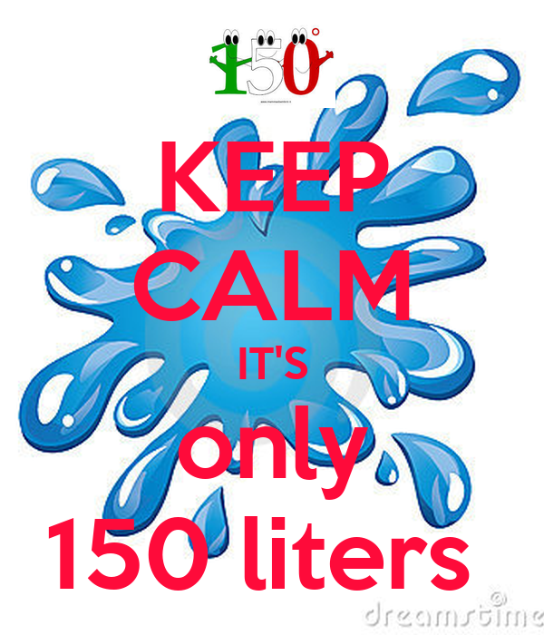 KEEP CALM IT'S only 150 liters