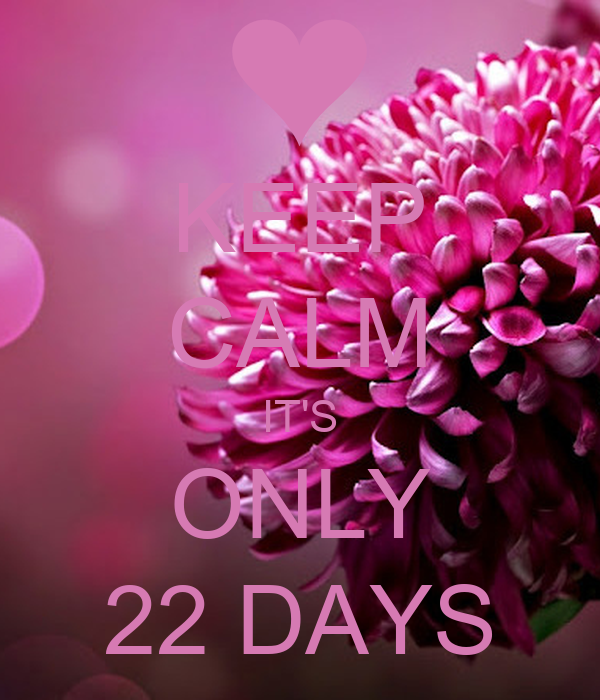 KEEP CALM IT'S ONLY 22 DAYS