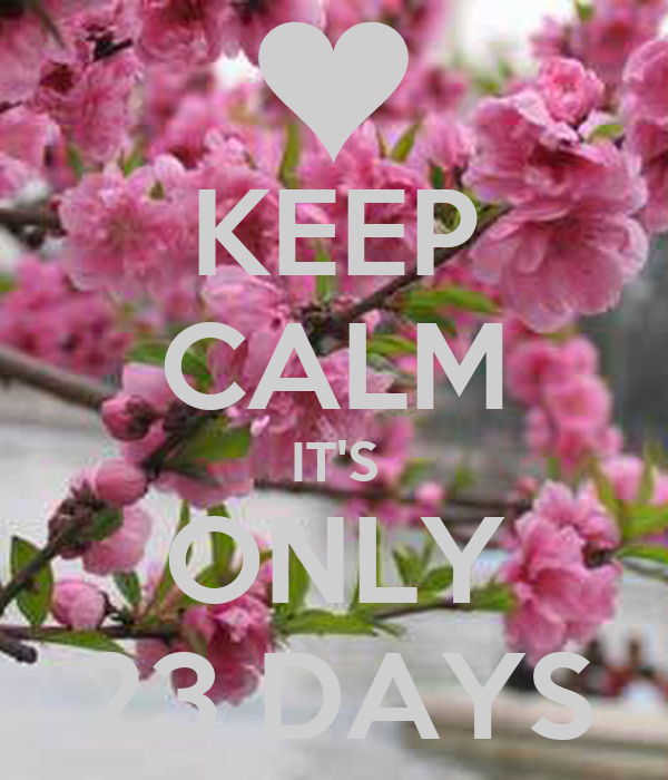 KEEP CALM IT'S ONLY 23 DAYS