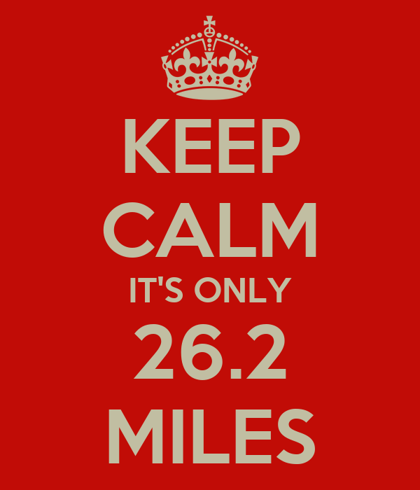 KEEP CALM IT'S ONLY 26.2 MILES