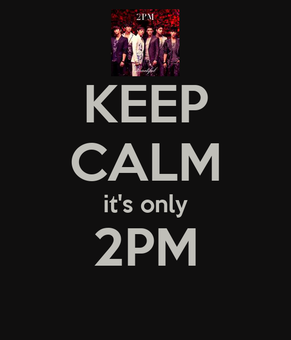 KEEP CALM it's only 2PM