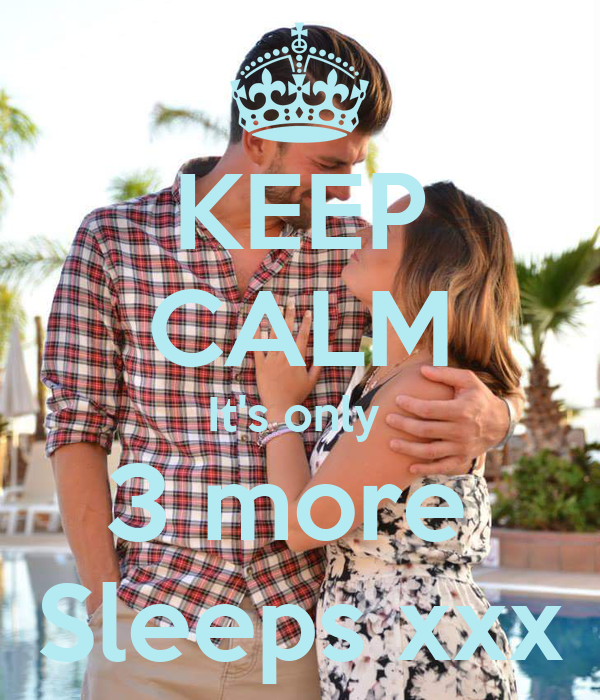 KEEP CALM It's only  3 more  Sleeps xxx