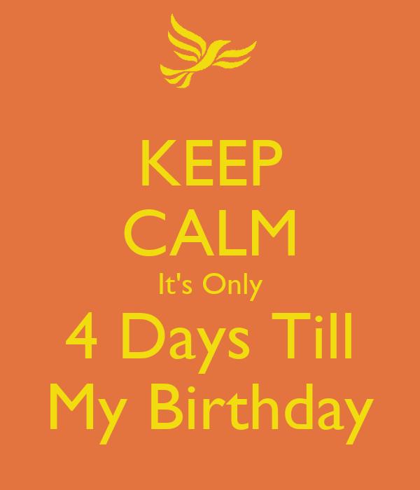 KEEP CALM It's Only 4 Days Till My Birthday