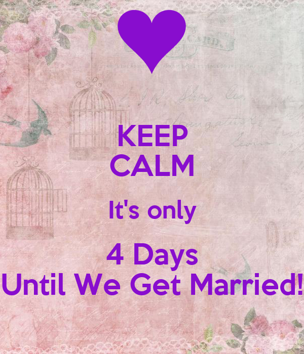 KEEP CALM It's only 4 Days Until We Get Married!
