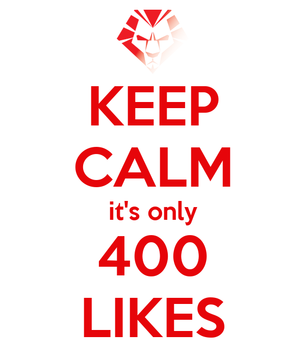 KEEP CALM it's only 400 LIKES