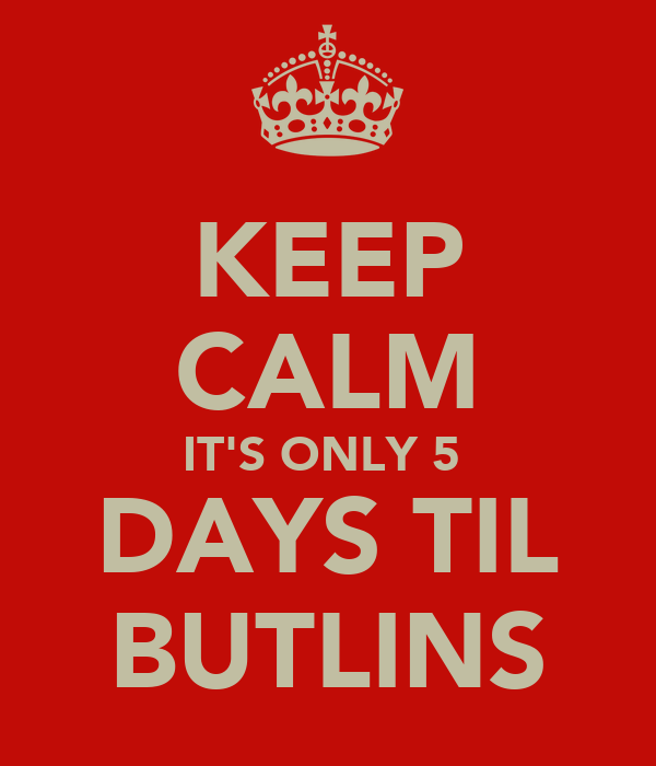KEEP CALM IT'S ONLY 5  DAYS TIL BUTLINS