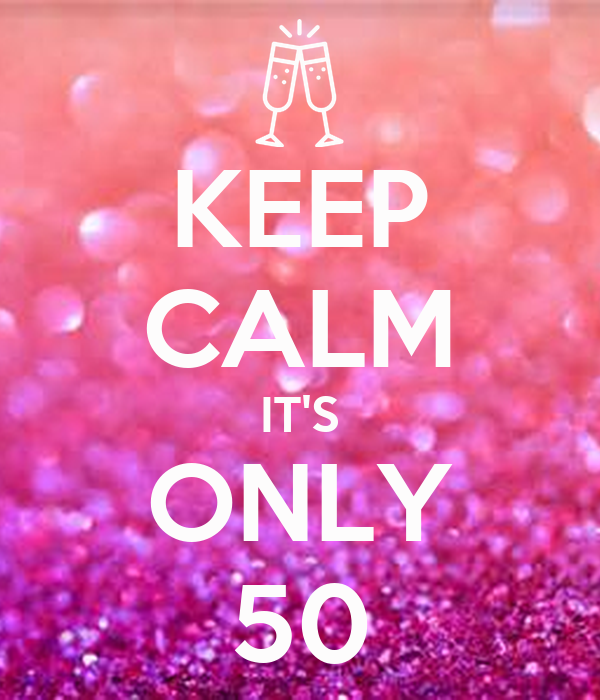 KEEP CALM IT'S ONLY 50
