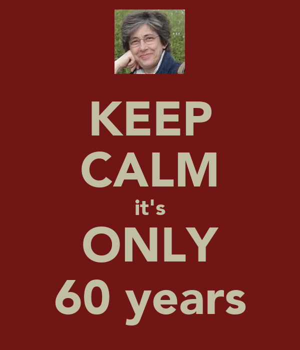 KEEP CALM it's ONLY 60 years