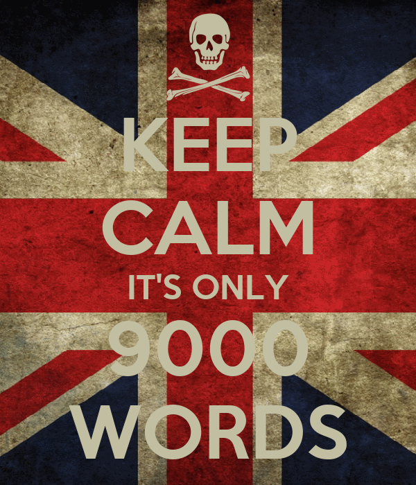 KEEP CALM IT'S ONLY 9000 WORDS