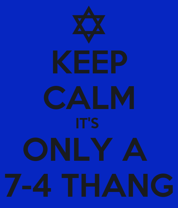 KEEP CALM IT'S  ONLY A  7-4 THANG