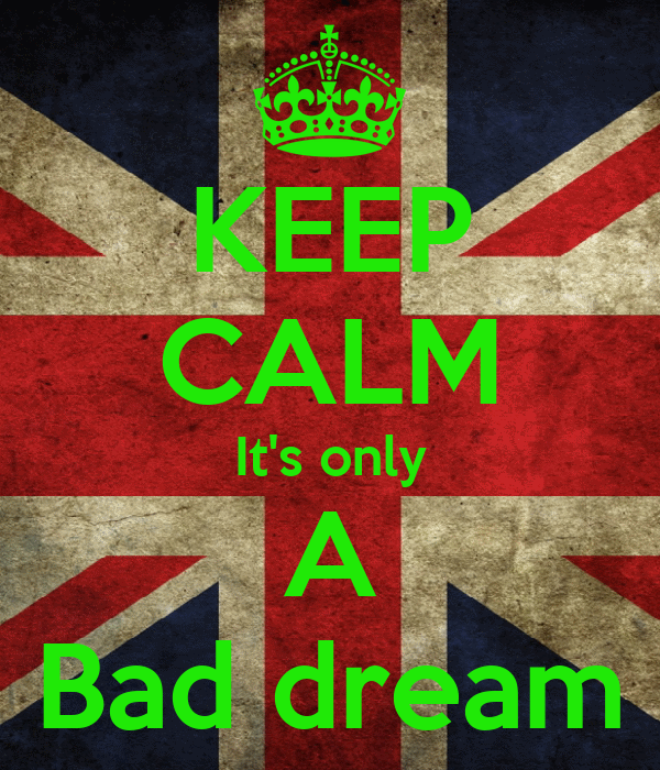 KEEP CALM It's only A Bad dream
