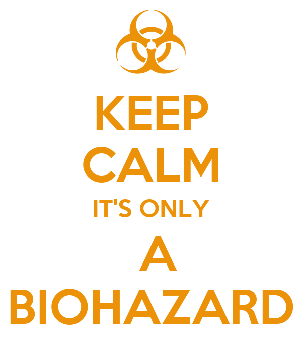 KEEP CALM IT'S ONLY  A BIOHAZARD