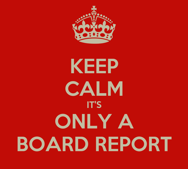KEEP CALM IT'S ONLY A BOARD REPORT