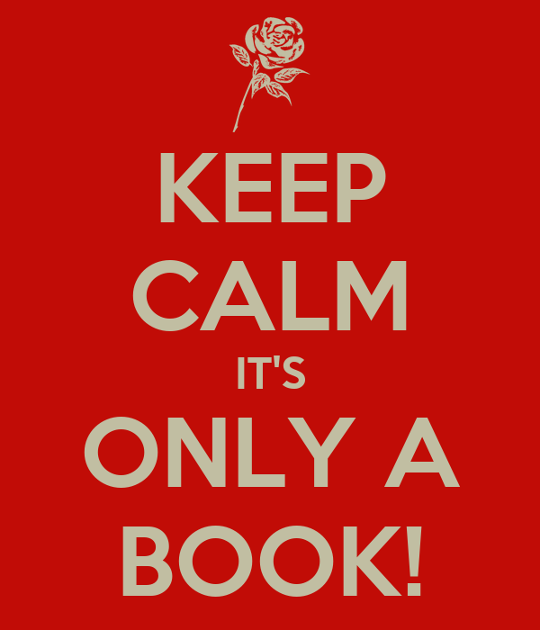KEEP CALM IT'S ONLY A BOOK!