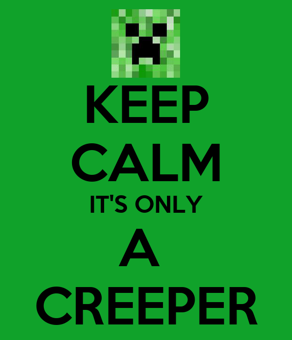 KEEP CALM IT'S ONLY A  CREEPER