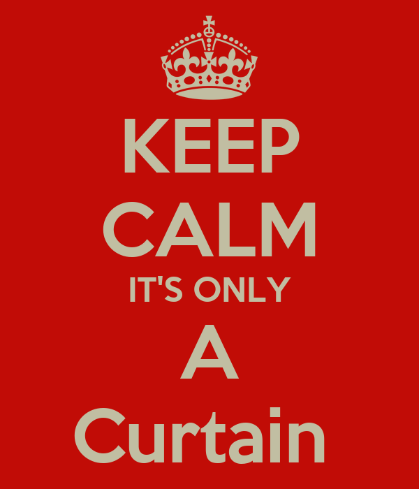 KEEP CALM IT'S ONLY A Curtain