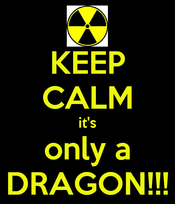 KEEP CALM it's only a DRAGON!!!