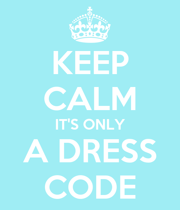 KEEP CALM IT'S ONLY A DRESS CODE
