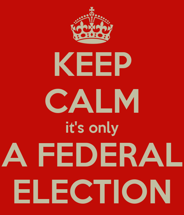 KEEP CALM it's only A FEDERAL ELECTION