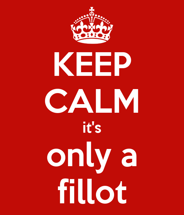 KEEP CALM it's only a fillot