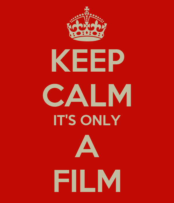 KEEP CALM IT'S ONLY A FILM