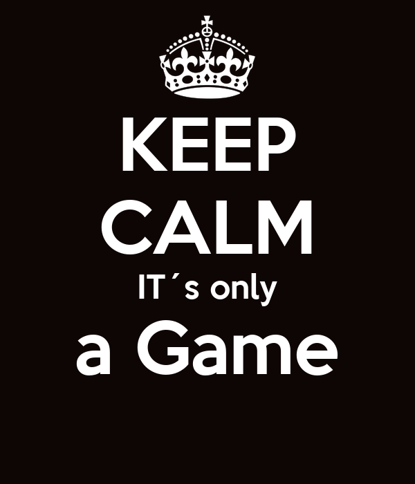 KEEP CALM IT´s only a Game