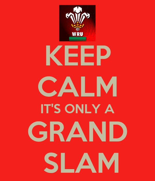 KEEP CALM IT'S ONLY A GRAND  SLAM