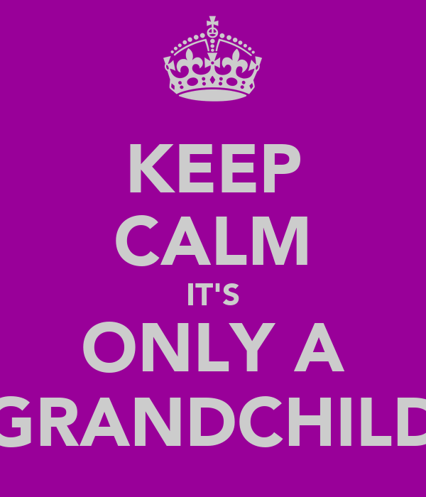 KEEP CALM IT'S ONLY A GRANDCHILD