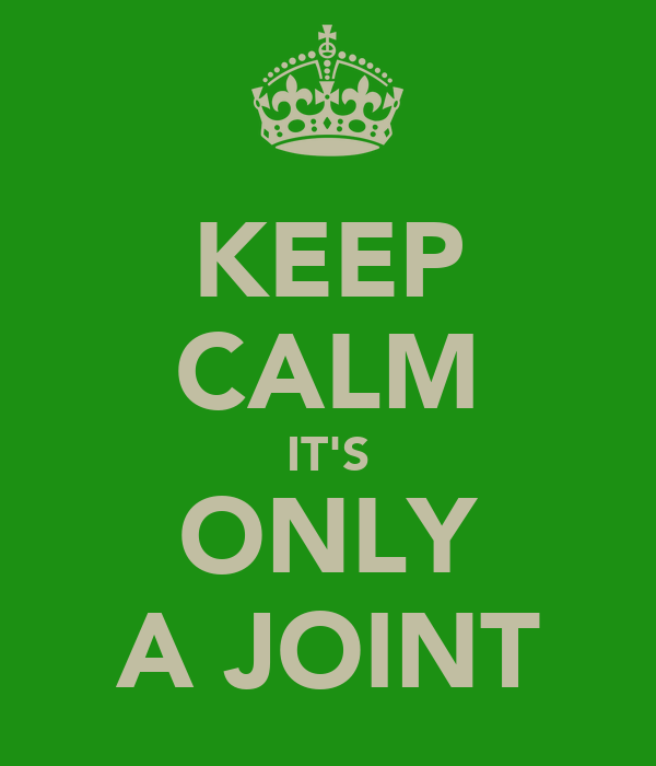 KEEP CALM IT'S ONLY A JOINT