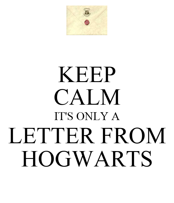 KEEP CALM IT'S ONLY A LETTER FROM HOGWARTS