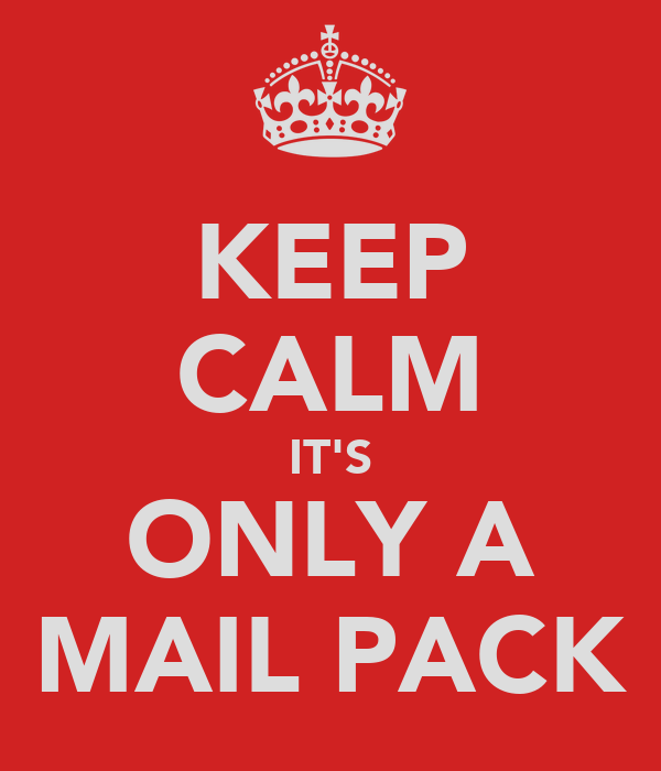 KEEP CALM IT'S ONLY A MAIL PACK