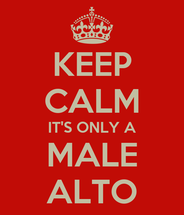 KEEP CALM IT'S ONLY A MALE ALTO