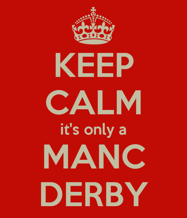KEEP CALM it's only a MANC DERBY