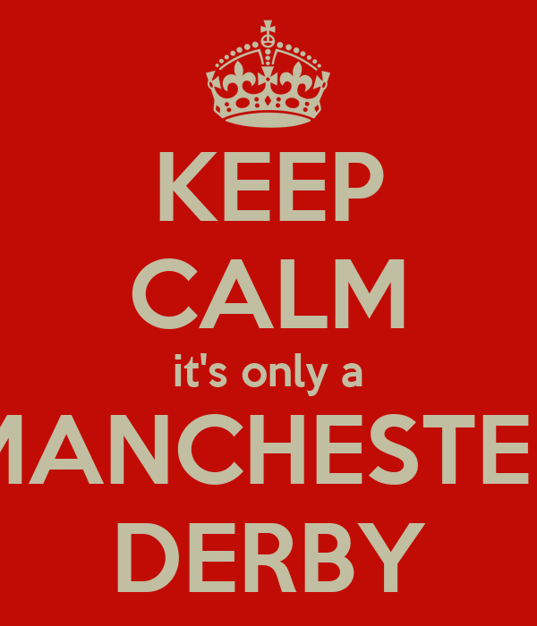 KEEP CALM it's only a MANCHESTER DERBY