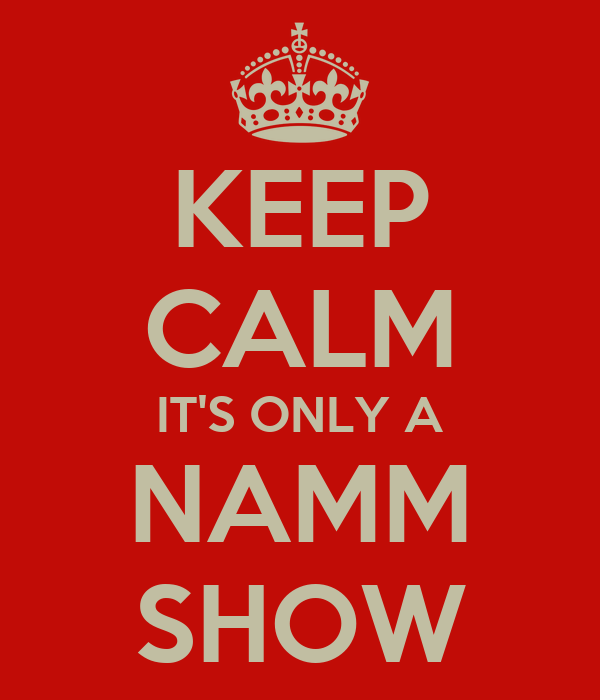 KEEP CALM IT'S ONLY A NAMM SHOW