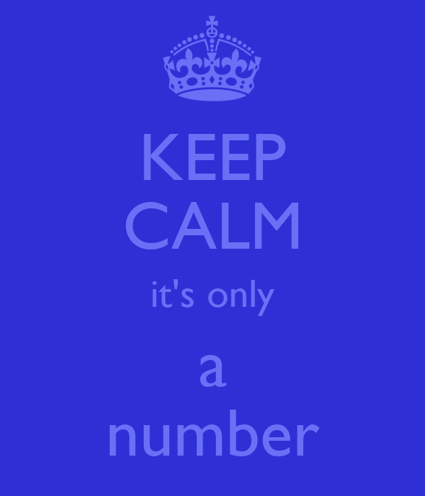 KEEP CALM it's only a number