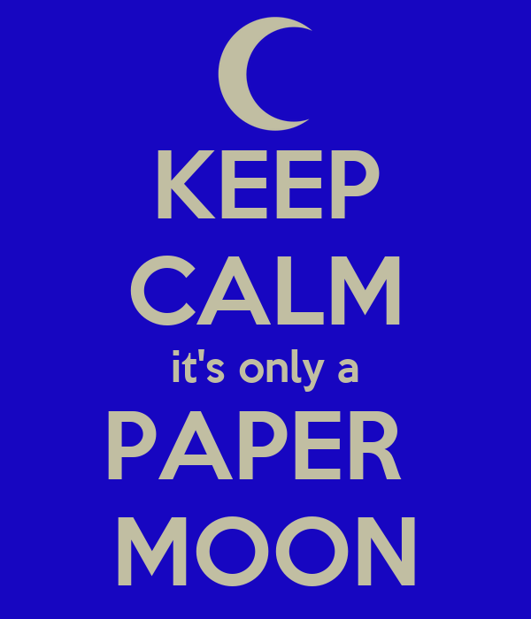 KEEP CALM it's only a PAPER  MOON