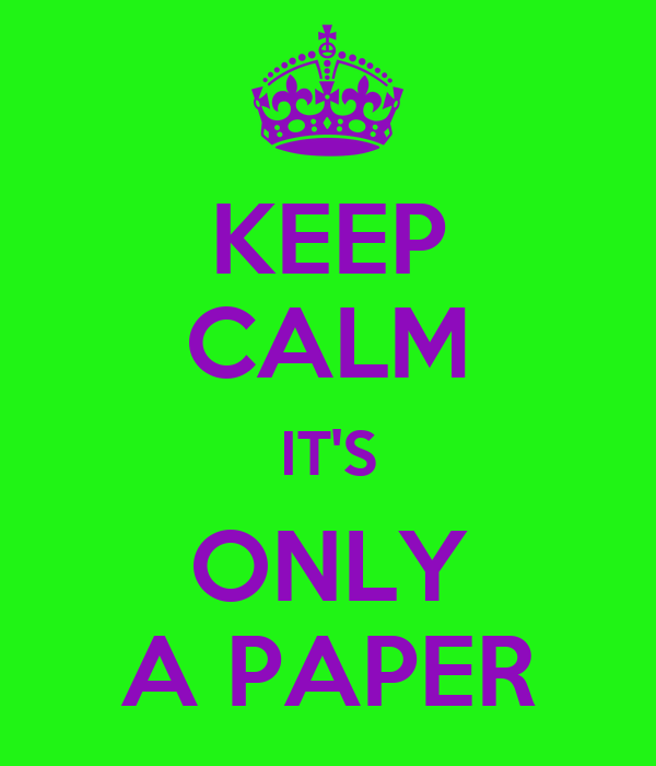 KEEP CALM IT'S ONLY A PAPER