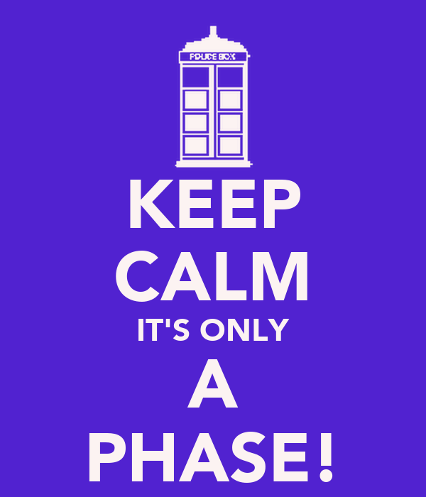 KEEP CALM IT'S ONLY A PHASE!