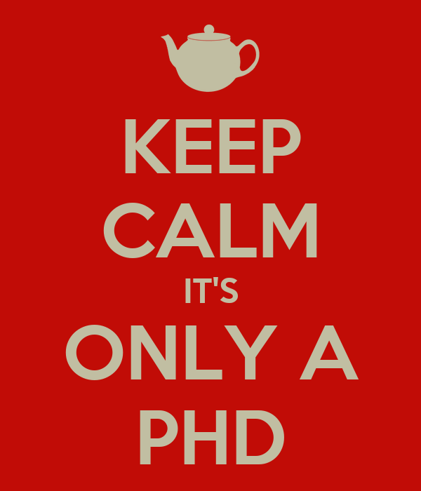 KEEP CALM IT'S ONLY A PHD