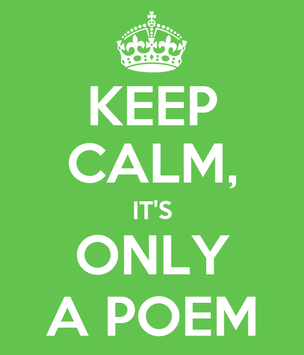 KEEP CALM, IT'S ONLY A POEM