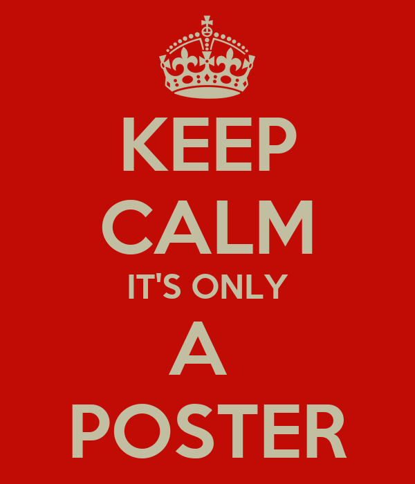 KEEP CALM IT'S ONLY A  POSTER