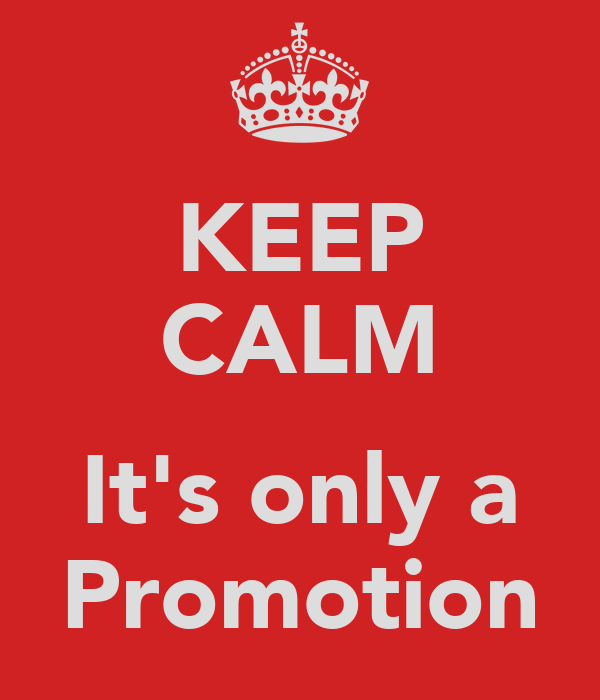 KEEP CALM  It's only a Promotion