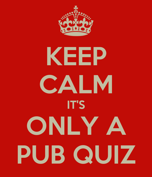 KEEP CALM IT'S ONLY A PUB QUIZ
