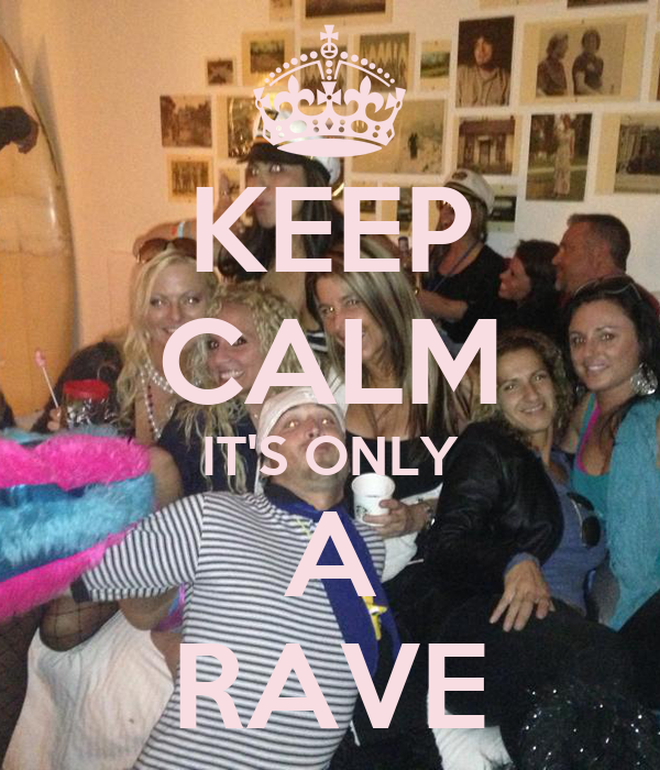 KEEP CALM IT'S ONLY A RAVE