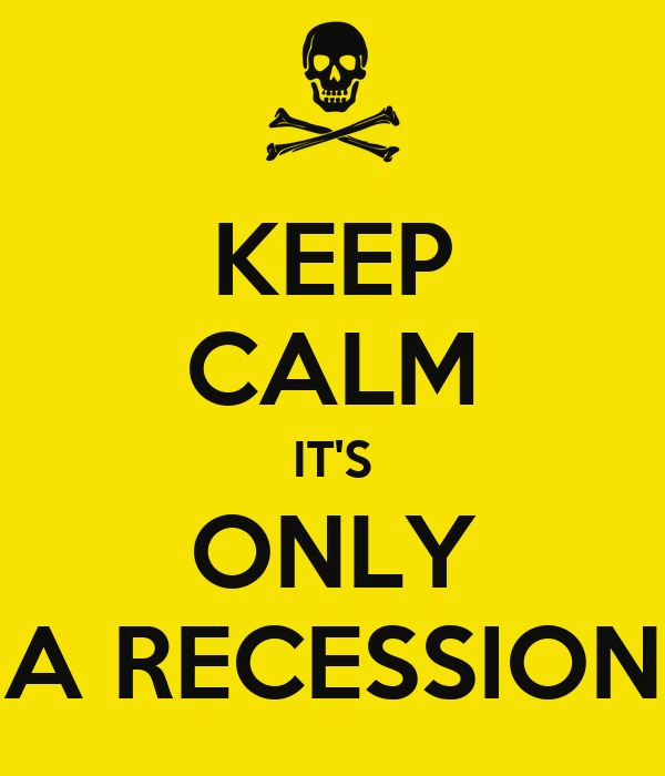 KEEP CALM IT'S ONLY A RECESSION