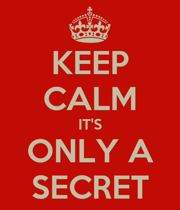 KEEP CALM IT'S ONLY A SECRET