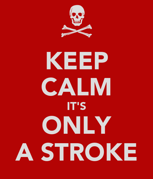 KEEP CALM IT'S ONLY A STROKE